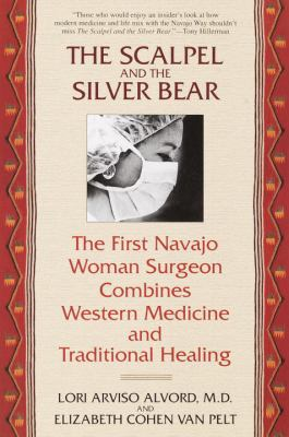 The Scalpel and the Silver Bear: The First Navajo Woman Surgeon Combines Western Medicine and Traditional Healing 9780553378009