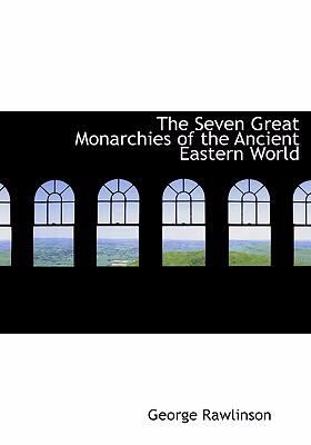 The Seven Great Monarchies of the Ancient Eastern World 9780554255309