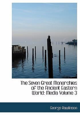 The Seven Great Monarchies of the Ancient Eastern World: Media Volume 3 (Large Print Edition) 9780554259192