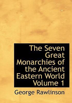 The Seven Great Monarchies of the Ancient Eastern World Volume 1 9780554255262