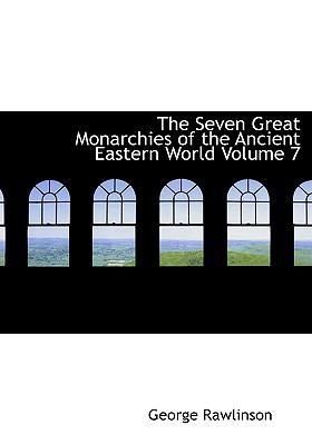 The Seven Great Monarchies of the Ancient Eastern World Volume 7 9780554255316
