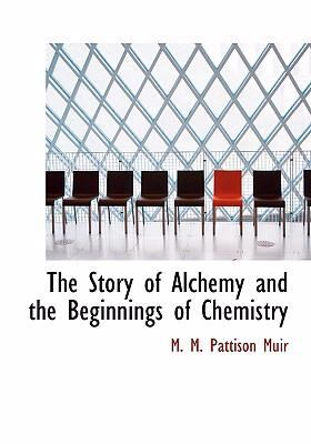 The Story of Alchemy and the Beginnings of Chemistry 9780554248936