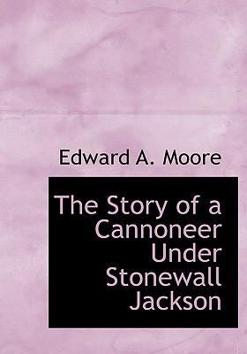 The Story of a Cannoneer Under Stonewall Jackson 9780554299198