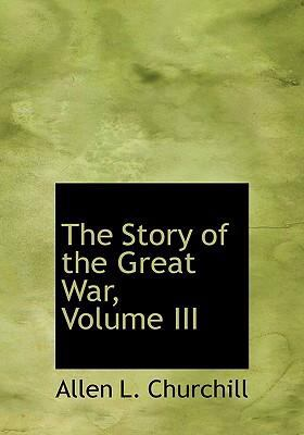 The Story of the Great War, Volume III 9780554239019