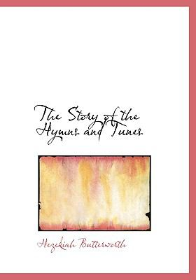 The Story of the Hymns and Tunes 9780554255767