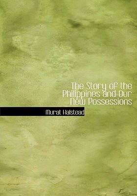 The Story of the Philippines and Our New Possessions 9780554242514