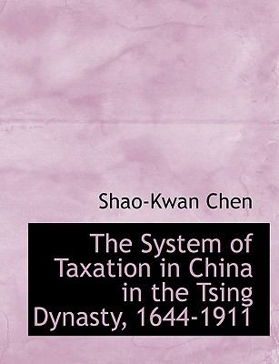 The System of Taxation in China in the Tsing Dynasty, 1644-1911 9780554681528