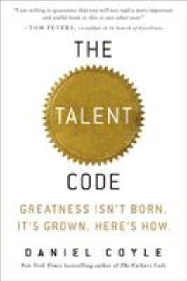 The Talent Code: Greatness Isn't Born. It's Grown. Here's How. 9780553806847