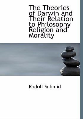 The Theories of Darwin and Their Relation to Philosophy Religion and Morality 9780554299495