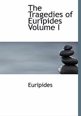The Tragedies of Euripides Volume I 9780554252001