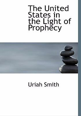 The United States in the Light of Prophecy 9780554271682