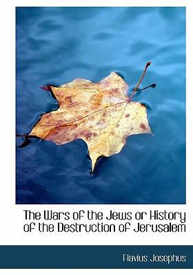 The Wars of the Jews or History of the Destruction of Jerusalem 9780554271699