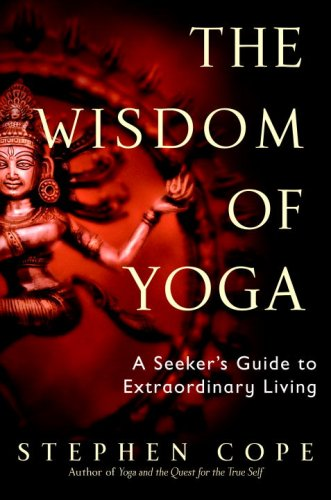 The Wisdom of Yoga: A Seeker's Guide to Extraordinary Living 9780553380545