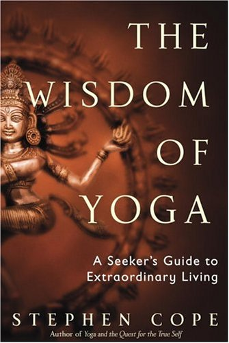 The Wisdom of Yoga: A Seeker's Guide to Extraordinary Living 9780553801118