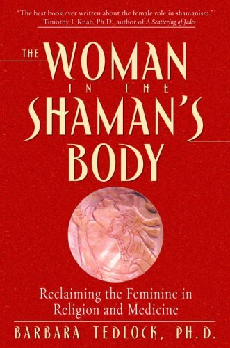 The Woman in the Shaman's Body: Reclaiming the Feminine in Religion and Medicine 9780553379716