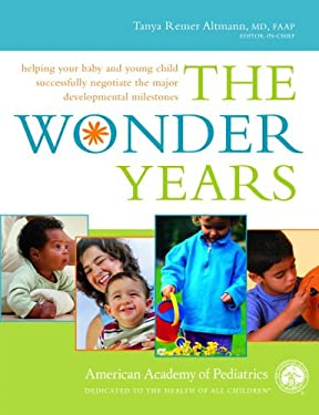 The Wonder Years: Helping Your Baby and Young Child Successfully Negotiate the Major Developmental Milestones 9780553804768