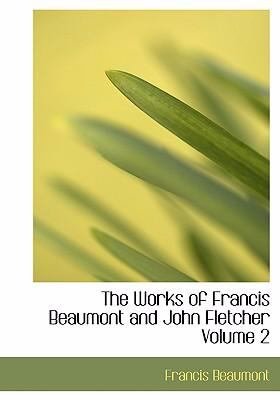 The Works of Francis Beaumont and John Fletcher Volume 2 9780554241357