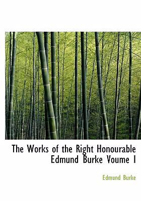 The Works of the Right Honourable Edmund Burke Voume I 9780554251950