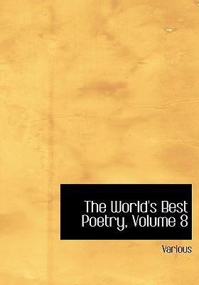 The World's Best Poetry, Volume 8 9780554244365