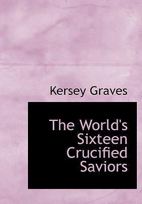 The World's Sixteen Crucified Saviors 9780554296180