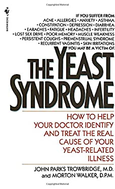 The Yeast Syndrome: How to Help Your Doctor Identify & Treat the Real Cause of Your Yeast-Related Illness 9780553277517