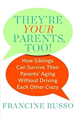 They're Your Parents, Too!: How Siblings Can Survive Their Parents' Aging Without Driving Each Other Crazy 9780553806991