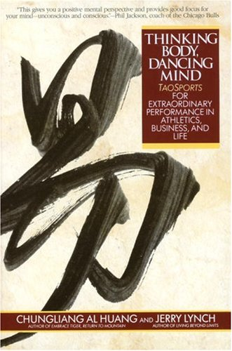 Thinking Body, Dancing Mind: Taosports for Extraordinary Performance in Athletics, Business, and Life 9780553373783
