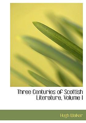Three Centuries of Scottish Literature, Volume I 9780554550329