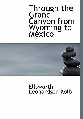 Through the Grand Canyon from Wyoming to Mexico 9780554250731