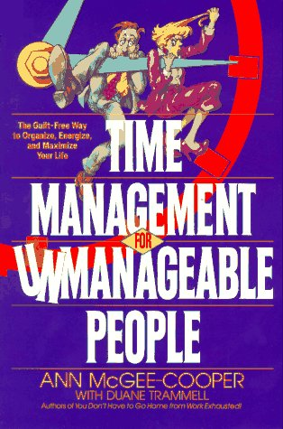 Time Management for Unmanageable People: The Guilt-Free Way to Organize, Energize, and Maximize Your Life 9780553370713