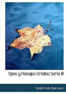 Tipos y Paisajes Criollos Serie III Tipos y Paisajes Criollos Serie III 9780554249797