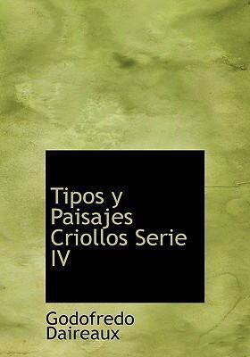 Tipos y Paisajes Criollos Serie IV Tipos y Paisajes Criollos Serie IV 9780554249803