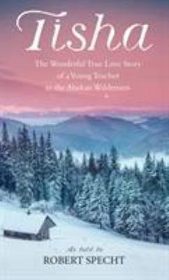 Tisha: The Story of a Young Teacher in the Alaska Wilderness 9780553265965