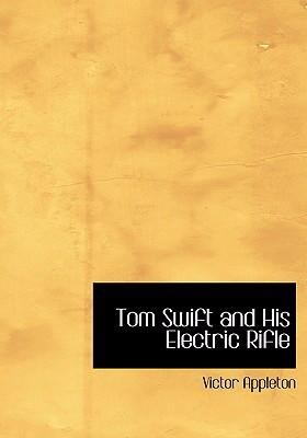 Tom Swift and His Electric Rifle 9780554295848