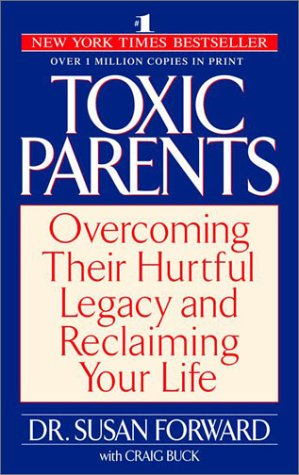 Toxic Parents: Overcoming Their Hurtful Legacy and Reclaiming Your Life 9780553381405