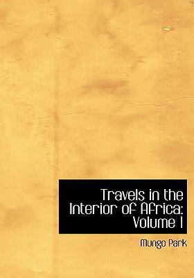 Travels in the Interior of Africa: Volume 1 (Large Print Edition) 9780554292243