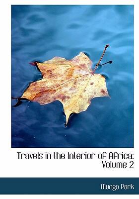 Travels in the Interior of Africa: Volume 2 (Large Print Edition) 9780554292250