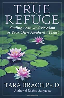True Refuge: Finding Peace and Freedom in Your Own Awakened Heart 9780553807622