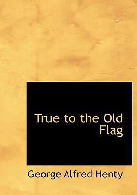 True to the Old Flag 9780554234007