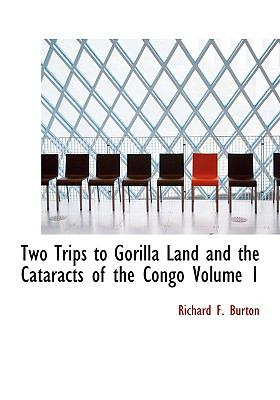 Two Trips to Gorilla Land and the Cataracts of the Congo Volume 1 9780554223124
