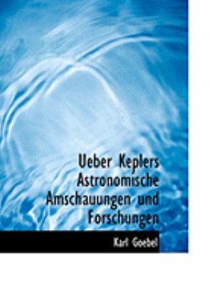 Ueber Keplers Astronomische Amschauungen Und Forschungen 9780554956077
