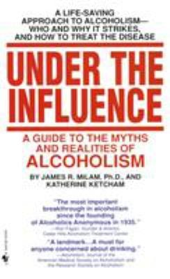 Under the Influence: A Guide to the Myths and Realities of Alcholism 9780553274875