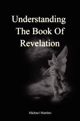 Understanding the Book of Revelation 9780557246885