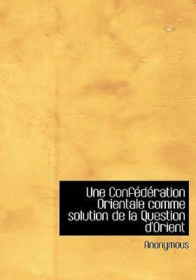 Une Confederation Orientale Comme Solution de La Question D'Orient