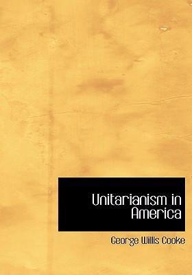 Unitarianism in America 9780554228129