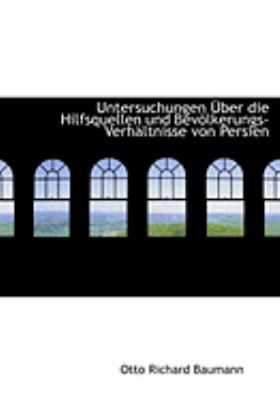 Untersuchungen a Uber Die Hilfsquellen Und Bevaplkerungs-Verhacltnisse Von Persien 9780554723143