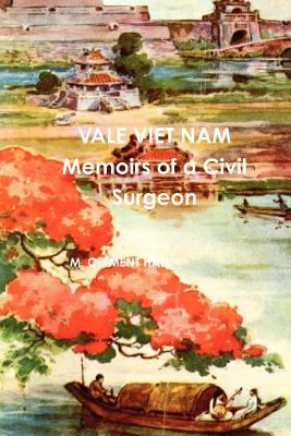 Vale Viet Nam Memoirs of a Civil Surgeon 9780557326297