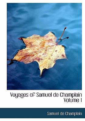 Voyages of Samuel de Champlain Volume 1