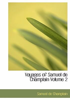 Voyages of Samuel de Champlain Volume 2 9780554237565