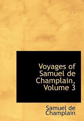 Voyages of Samuel de Champlain, Volume 3 9780554237824